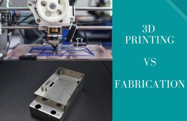 3d Printing Vs Fabrication
