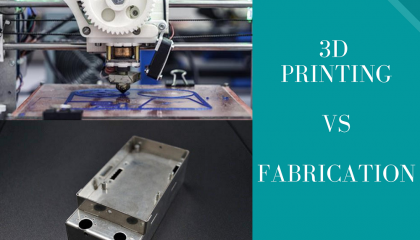 3d Printing Vs Fabrication