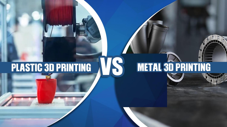 Plastic 3D printing Vs Metal 3D Printing